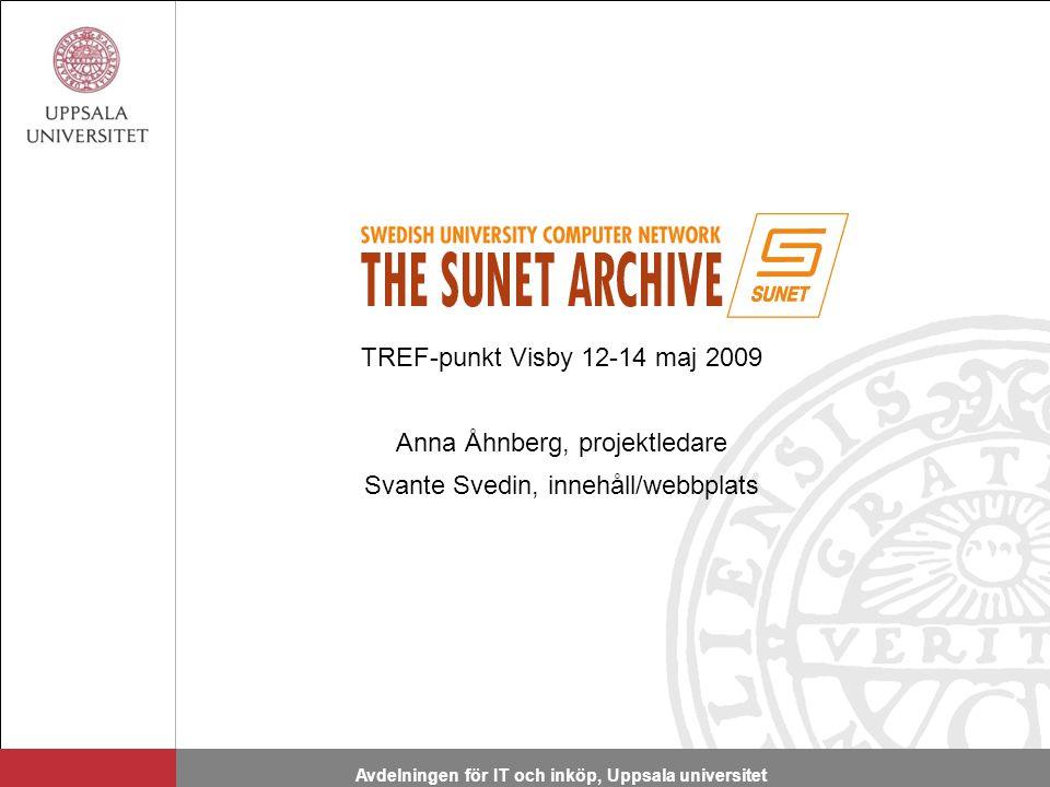 Avdelningen för IT och inköp, Uppsala universitet TREF-punkt Visby 12-14 maj 2009 Anna Åhnberg, projektledare Svante Svedin, innehåll/webbplats
