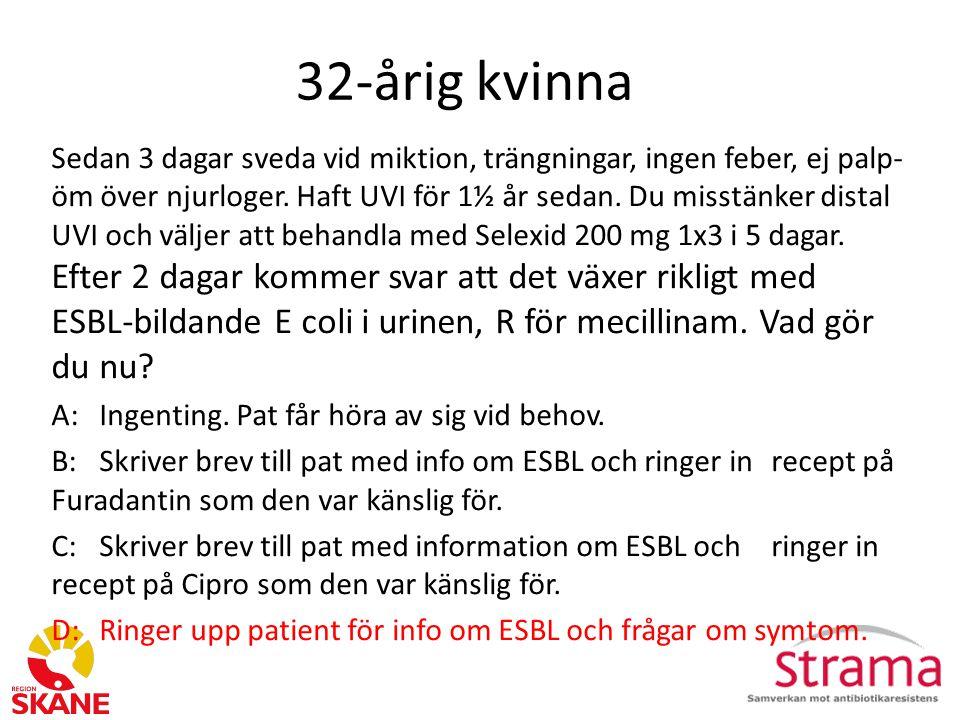 32-årig kvinna Sedan 3 dagar sveda vid miktion, trängningar, ingen feber, ej palp- öm över njurloger.