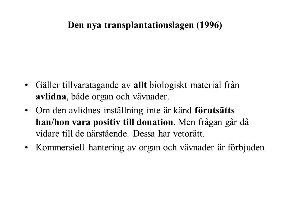 Den nya transplantationslagen (1996) Gäller tillvaratagande av allt biologiskt material från avlidna, både organ och vävnader.