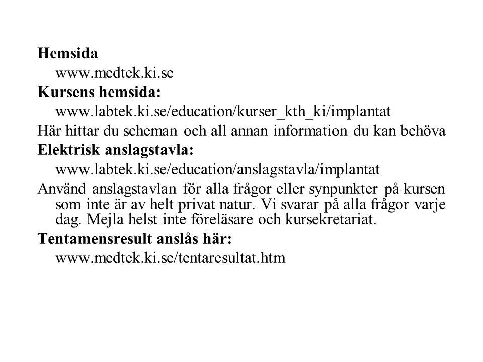 Hemsida www.medtek.ki.se Kursens hemsida: www.labtek.ki.se/education/kurser_kth_ki/implantat Här hittar du scheman och all annan information du kan behöva Elektrisk anslagstavla: www.labtek.ki.se/education/anslagstavla/implantat Använd anslagstavlan för alla frågor eller synpunkter på kursen som inte är av helt privat natur.