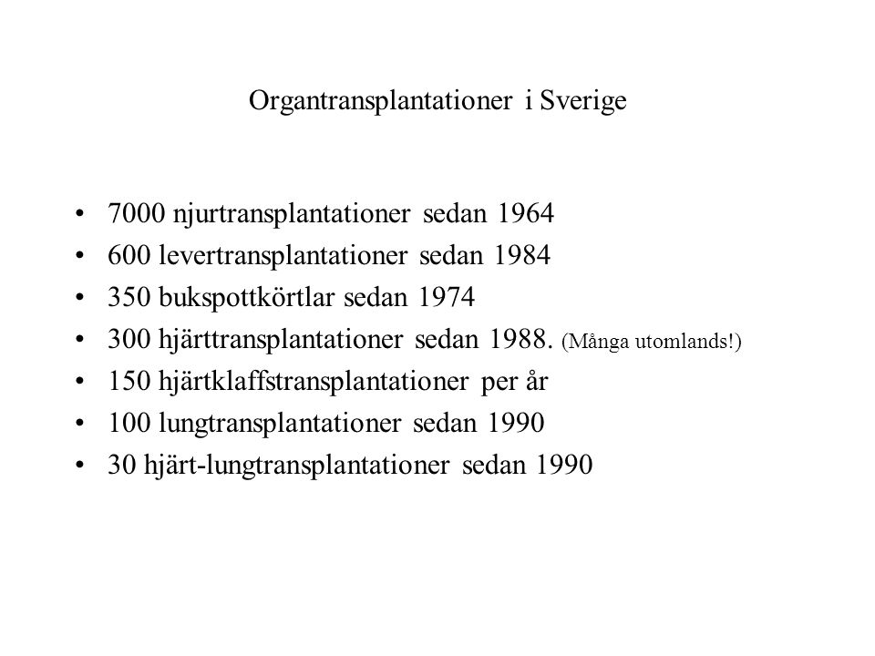 Organtransplantationer i Sverige 7000 njurtransplantationer sedan 1964 600 levertransplantationer sedan 1984 350 bukspottkörtlar sedan 1974 300 hjärtt