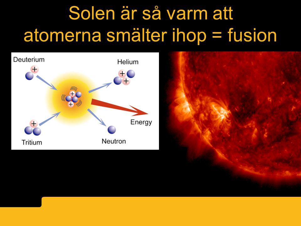 Fusion bild? Solen är så varm att atomerna smälter ihop = fusion