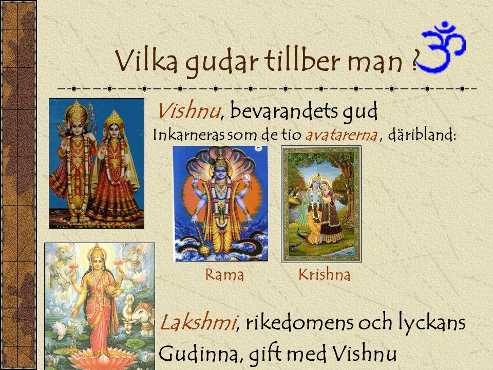 Vishnu, bevarandets gud Inkarneras som de tio avatarerna, däribland: RamaKrishna Vilka gudar tillber man ? Lakshmi, rikedomens och lyckans Gudinna, gi