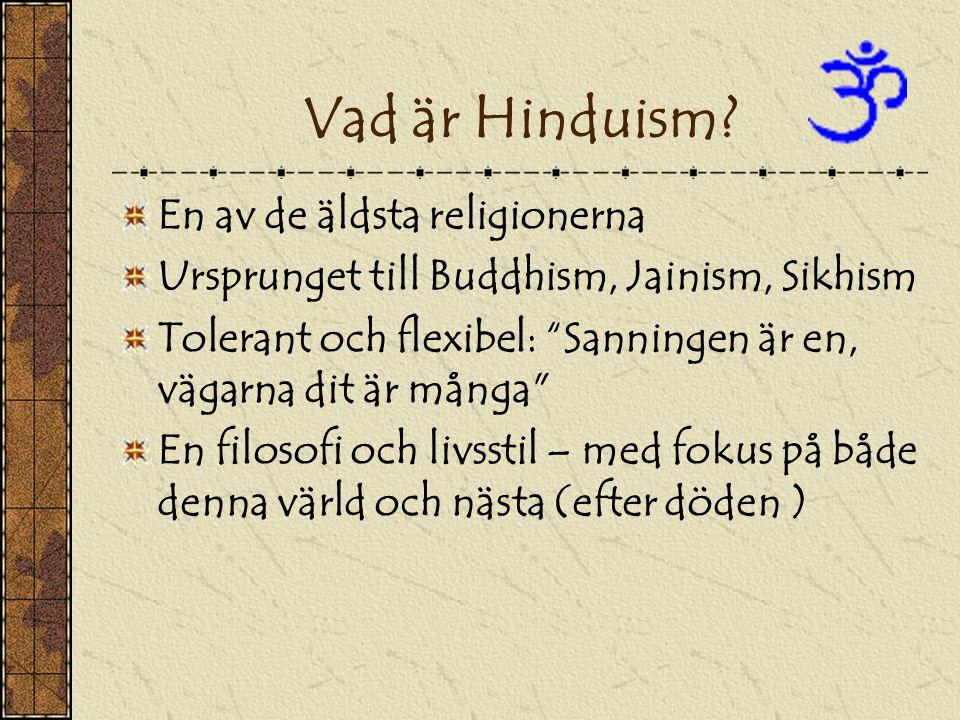 """Vad är Hinduism? En av de äldsta religionerna Ursprunget till Buddhism, Jainism, Sikhism Tolerant och flexibel: """"Sanningen är en, vägarna dit är många"""