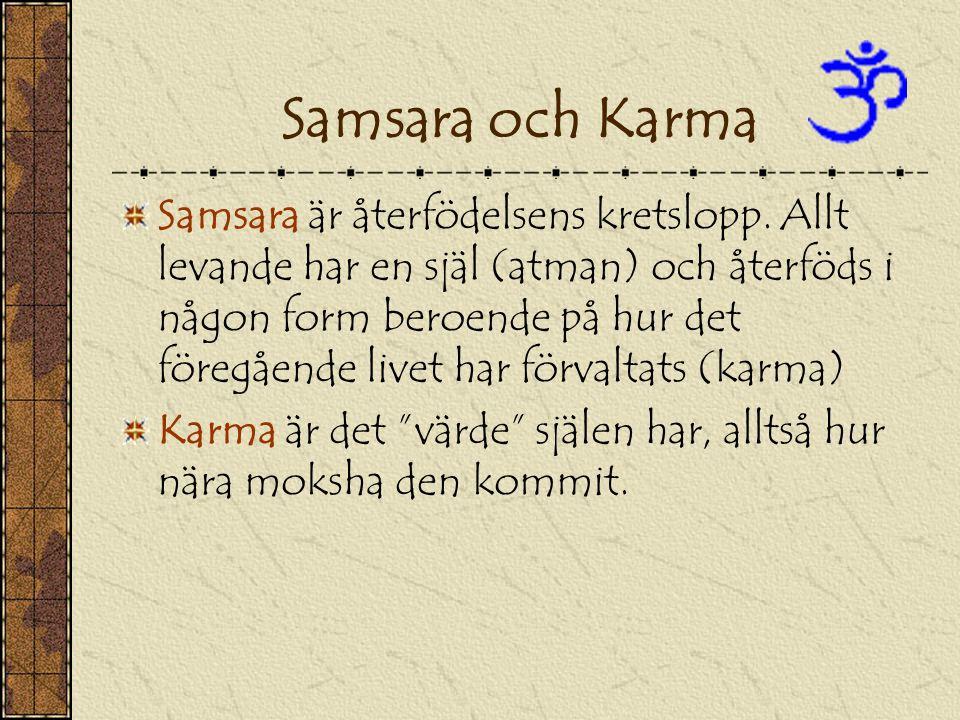 Samsara och Karma Samsara är återfödelsens kretslopp. Allt levande har en själ (atman) och återföds i någon form beroende på hur det föregående livet