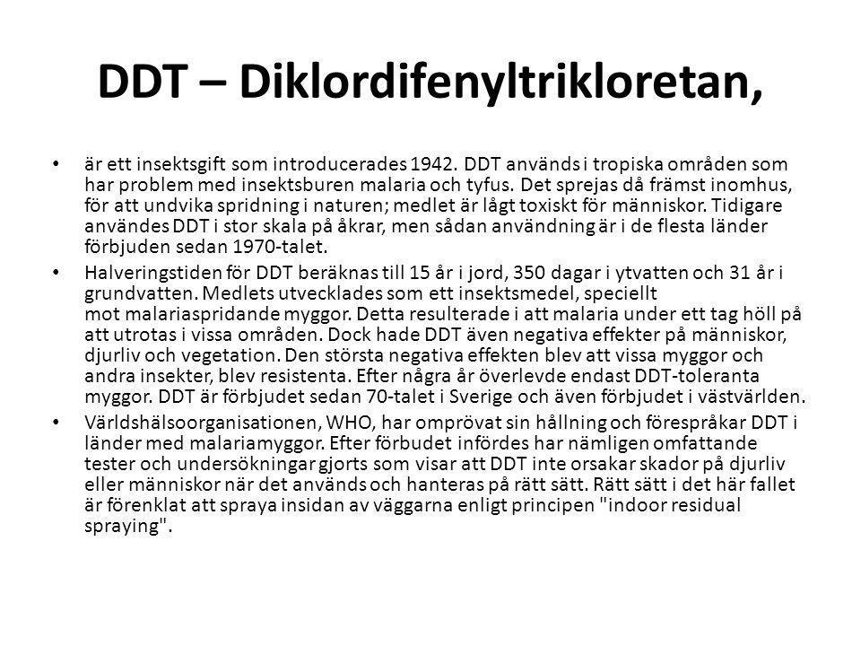 DDT – Diklordifenyltrikloretan, är ett insektsgift som introducerades 1942.