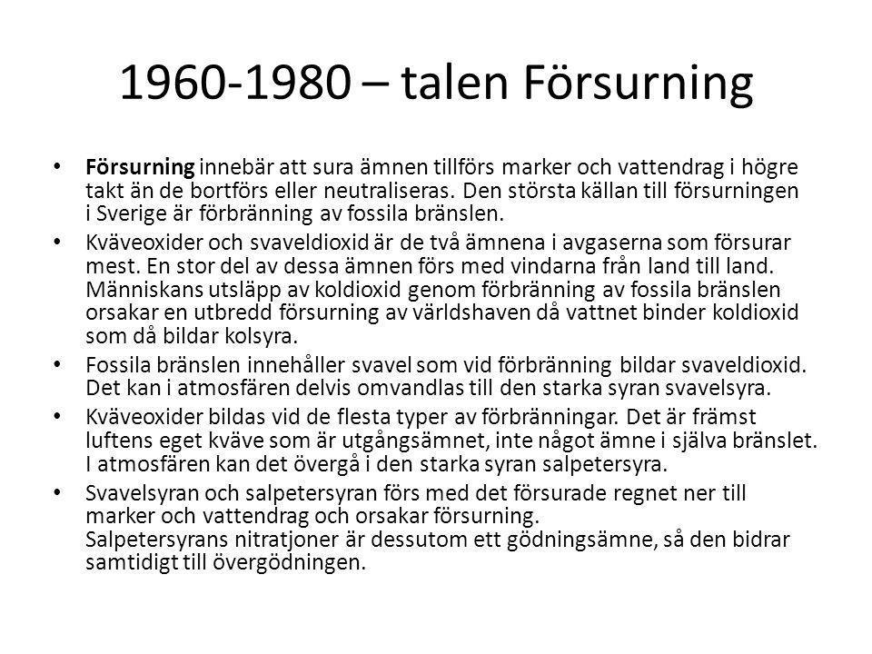 1960-1980 – talen Försurning Försurning innebär att sura ämnen tillförs marker och vattendrag i högre takt än de bortförs eller neutraliseras.
