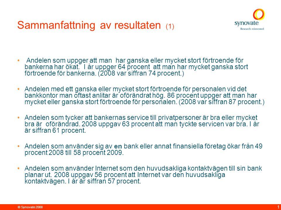 © Synovate 2008 1 Sammanfattning av resultaten (1) Andelen som uppger att man har ganska eller mycket stort förtroende för bankerna har ökat. I år upp
