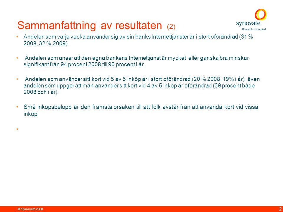 © Synovate 2008 2 Sammanfattning av resultaten (2) Andelen som varje vecka använder sig av sin banks Internettjänster är i stort oförändrad (31 % 2008, 32 % 2009).