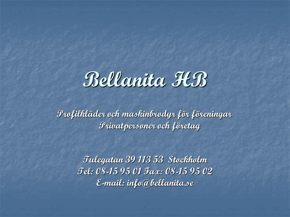 Bellanita HB Tulegatan 39 113 53 Stockholm Tel: 08-15 95 01 Fax: 08-15 95 02 E-mail: info@bellanita.se Profilkläder och maskinbrodyr för föreningar Pr