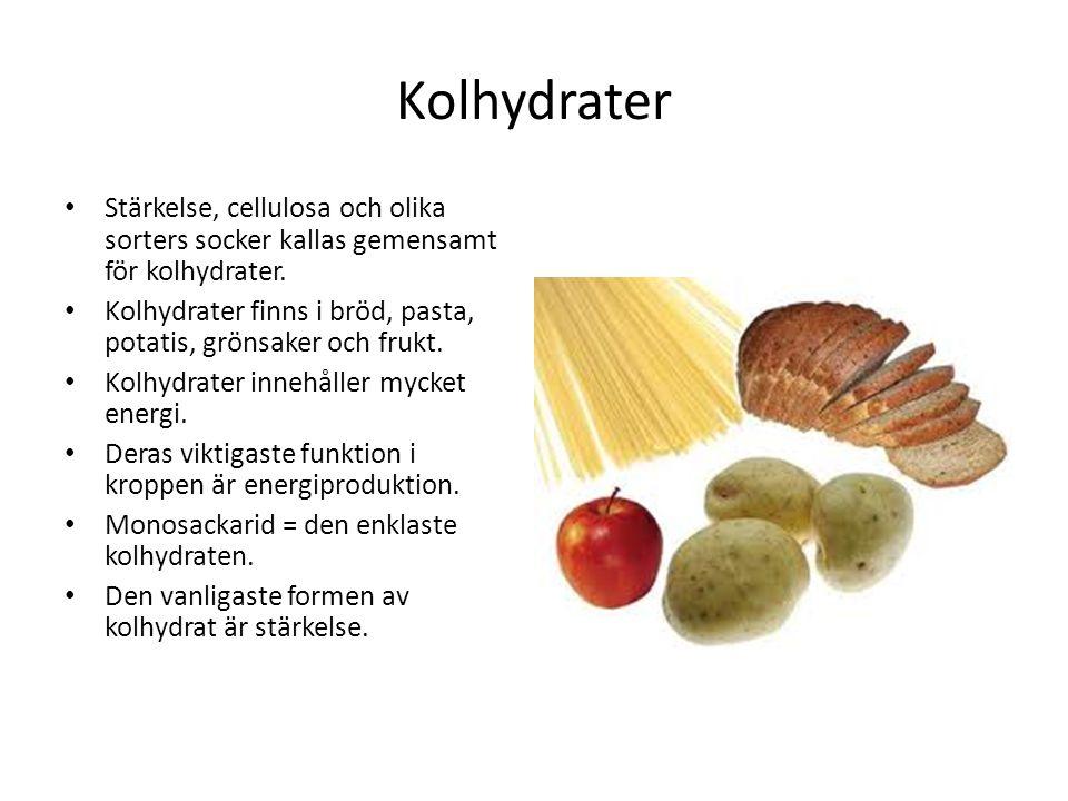 Kolhydrater Stärkelse, cellulosa och olika sorters socker kallas gemensamt för kolhydrater. Kolhydrater finns i bröd, pasta, potatis, grönsaker och fr