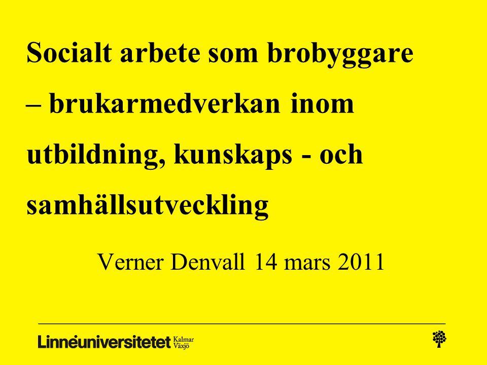 Socialt arbete som brobyggare : Jag startar med att berätta om socialt arbete i Sverige Sedan tre exempel För det första med fokus på utbildningen, särskilt brukarmedverkan Sedan om forskning och kraven på brukarmedverkan Till slut om sociala innovationer och hur socialt arbete kan bidra till samhällsutveckling
