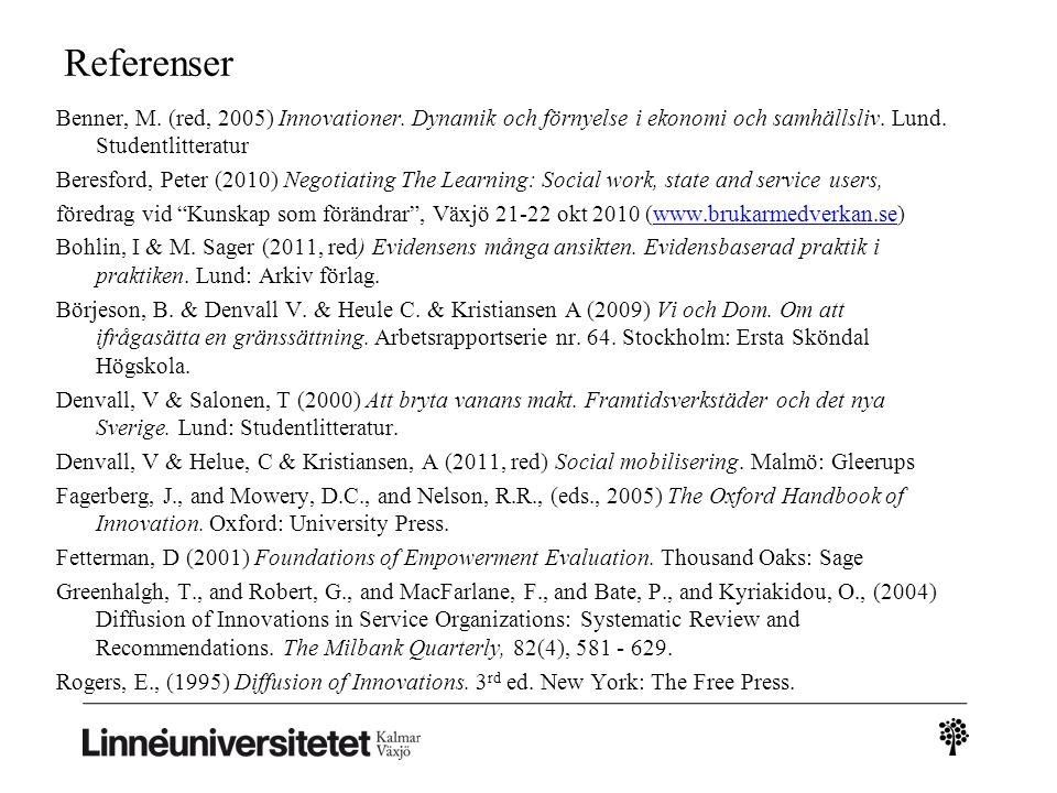 Referenser Benner, M. (red, 2005) Innovationer. Dynamik och förnyelse i ekonomi och samhällsliv. Lund. Studentlitteratur Beresford, Peter (2010) Negot