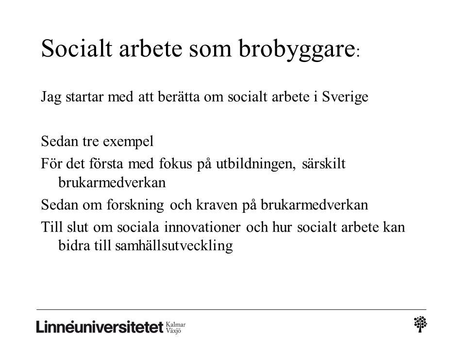 Socialt arbete som brobyggare : Jag startar med att berätta om socialt arbete i Sverige Sedan tre exempel För det första med fokus på utbildningen, sä