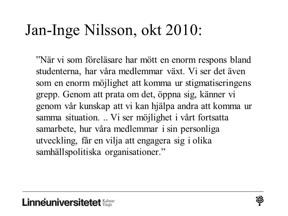 """Jan-Inge Nilsson, okt 2010: """"När vi som föreläsare har mött en enorm respons bland studenterna, har våra medlemmar växt. Vi ser det även som en enorm"""