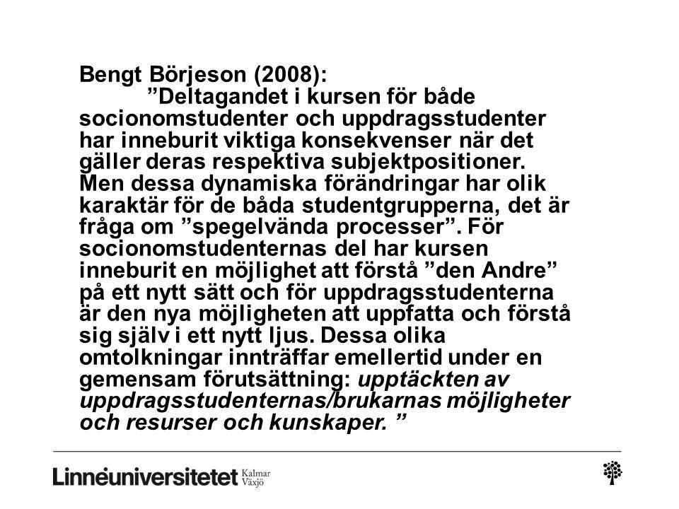 """Bengt Börjeson (2008): """"Deltagandet i kursen för både socionomstudenter och uppdragsstudenter har inneburit viktiga konsekvenser när det gäller deras"""