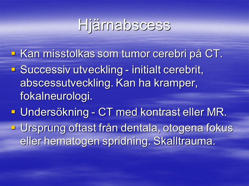Hjärnabscess  Kan misstolkas som tumor cerebri på CT.  Successiv utveckling - initialt cerebrit, abscessutveckling. Kan ha kramper, fokalneurologi.