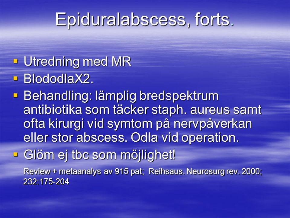 Epiduralabscess, forts.  Utredning med MR  BlododlaX2.  Behandling: lämplig bredspektrum antibiotika som täcker staph. aureus samt ofta kirurgi vid