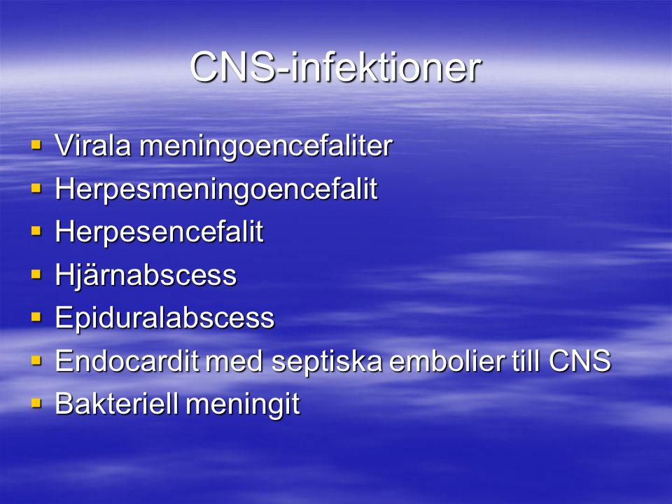 CNS-infektioner  Virala meningoencefaliter  Herpesmeningoencefalit  Herpesencefalit  Hjärnabscess  Epiduralabscess  Endocardit med septiska embo