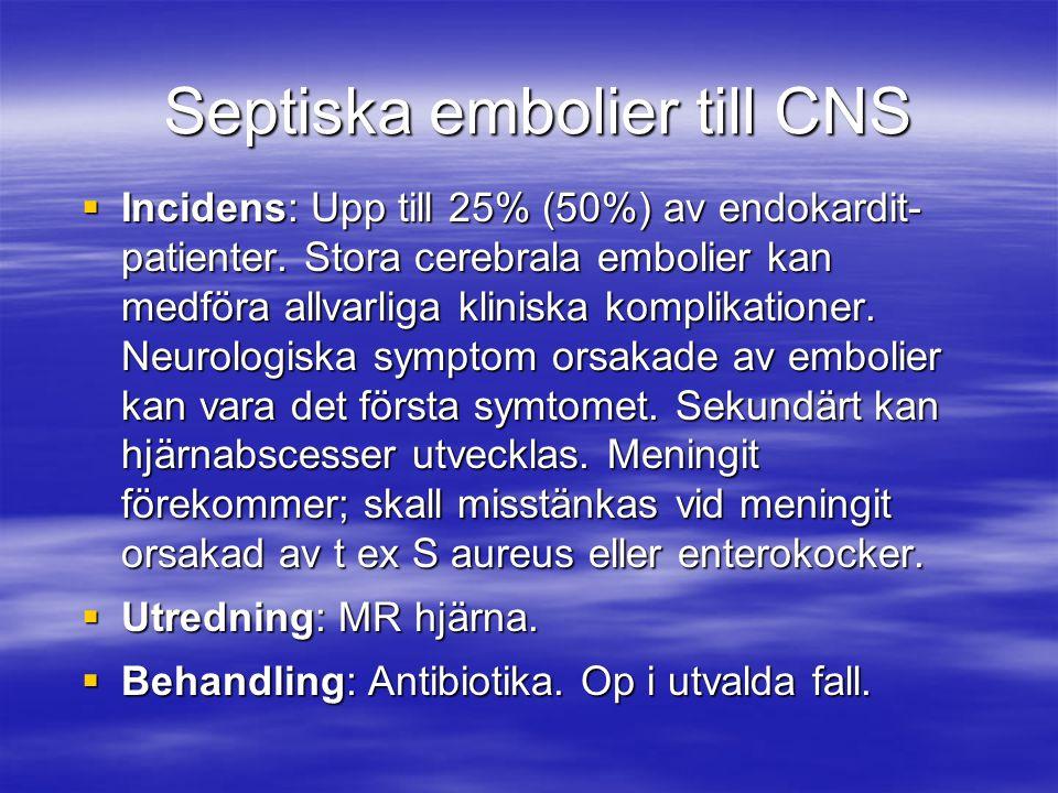Septiska embolier till CNS  Incidens: Upp till 25% (50%) av endokardit- patienter. Stora cerebrala embolier kan medföra allvarliga kliniska komplikat