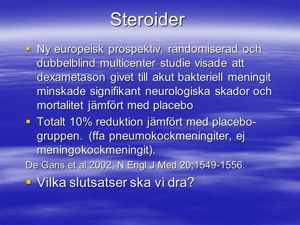 Steroider  Ny europeisk prospektiv, randomiserad och dubbelblind multicenter studie visade att dexametason givet till akut bakteriell meningit minska