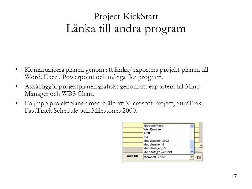 17 Project KickStart Länka till andra program Kommunicera planen genom att länka/exportera projekt-planen till Word, Excel, Powerpoint och många fler program.