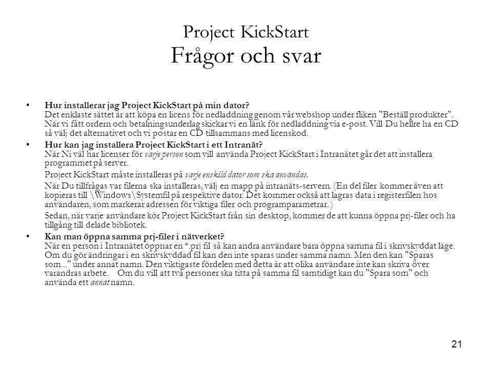 21 Project KickStart Frågor och svar Hur installerar jag Project KickStart på min dator.