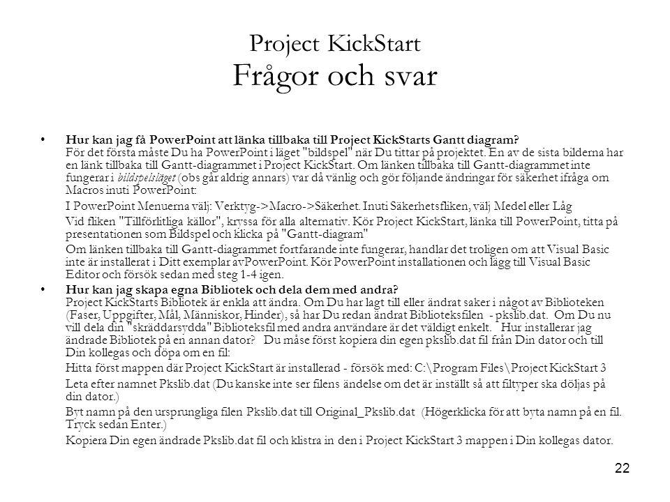 22 Project KickStart Frågor och svar Hur kan jag få PowerPoint att länka tillbaka till Project KickStarts Gantt diagram.