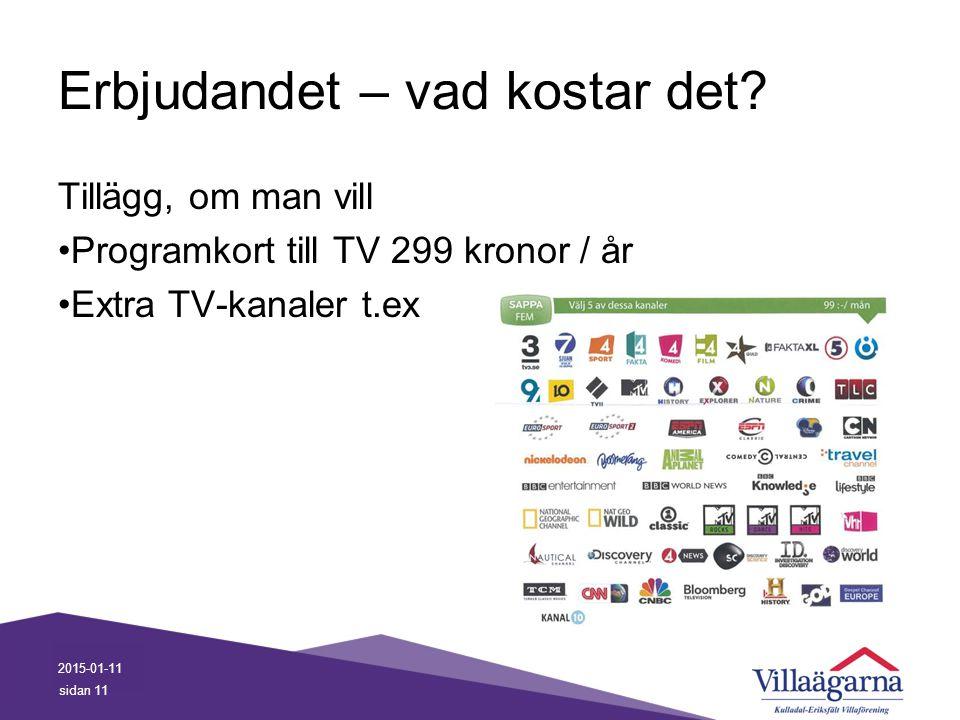 Erbjudandet – vad kostar det? Tillägg, om man vill Programkort till TV 299 kronor / år Extra TV-kanaler t.ex 2015-01-11 sidan 11