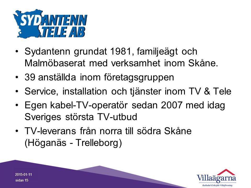 Sydantenn grundat 1981, familjeägt och Malmöbaserat med verksamhet inom Skåne. 39 anställda inom företagsgruppen Service, installation och tjänster in