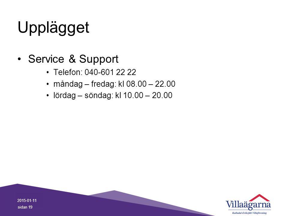 Upplägget 2015-01-11 sidan 19 Service & Support Telefon: 040-601 22 22 måndag – fredag: kl 08.00 – 22.00 lördag – söndag: kl 10.00 – 20.00