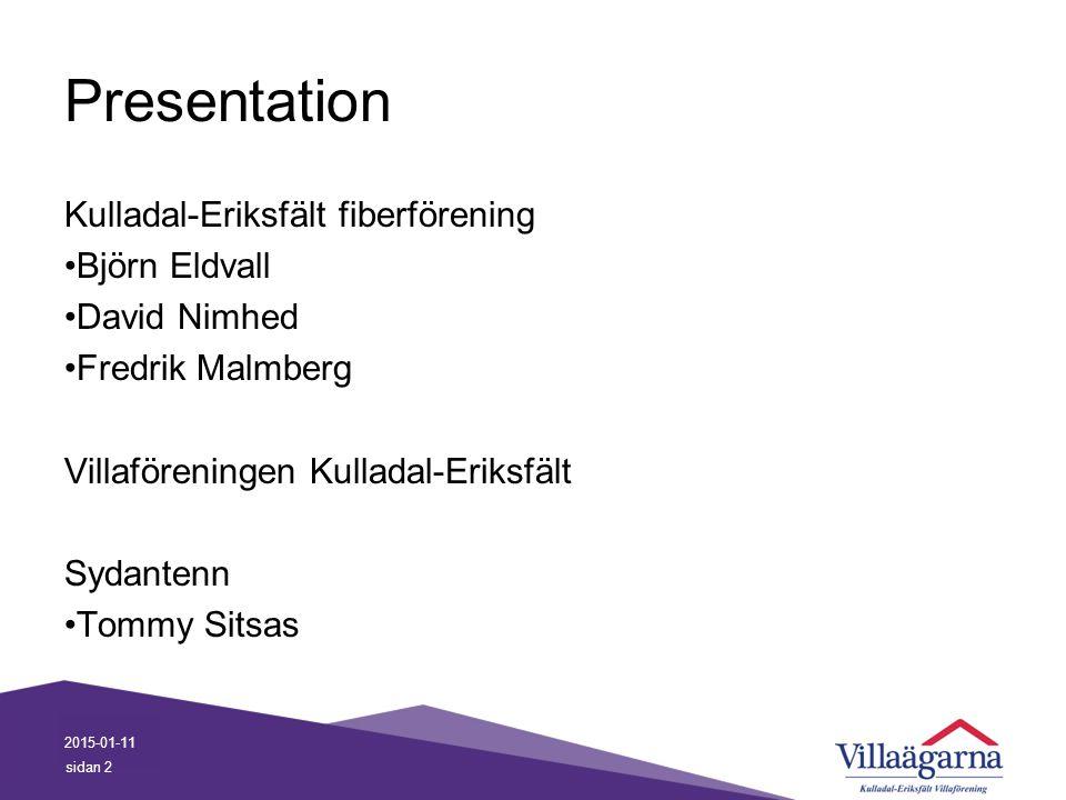 Presentation Kulladal-Eriksfält fiberförening Björn Eldvall David Nimhed Fredrik Malmberg Villaföreningen Kulladal-Eriksfält Sydantenn Tommy Sitsas 20