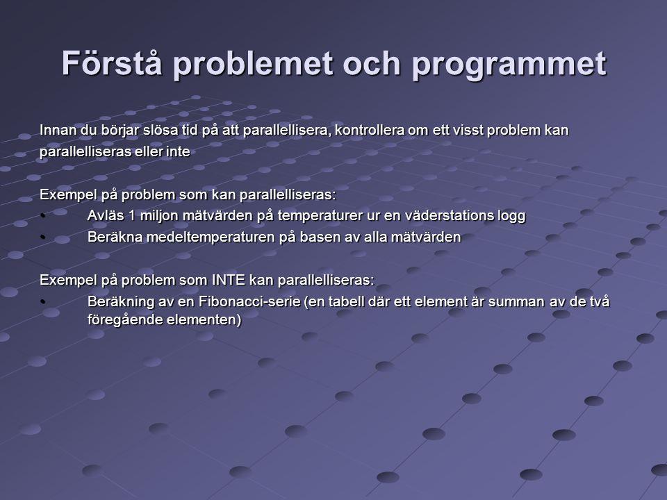 Förstå problemet och programmet Innan du börjar slösa tid på att parallellisera, kontrollera om ett visst problem kan parallelliseras eller inte Exemp