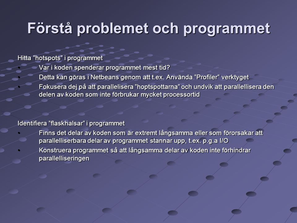 """Förstå problemet och programmet Hitta """"hotspots"""" i programmet Var i koden spenderar programmet mest tid?Var i koden spenderar programmet mest tid? Det"""