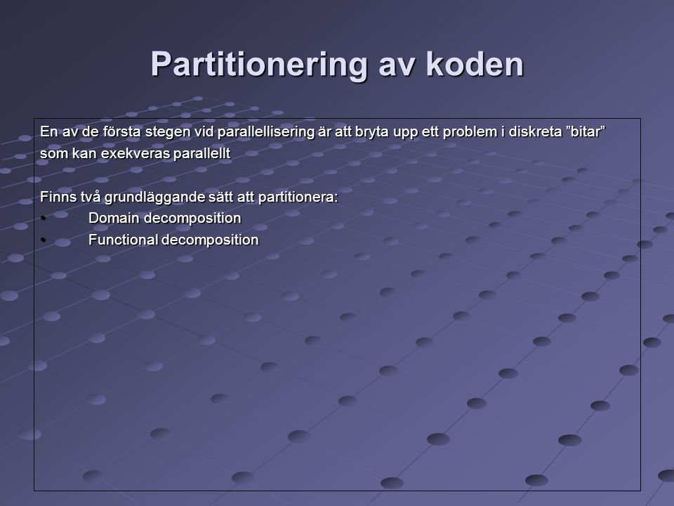 """Partitionering av koden En av de första stegen vid parallellisering är att bryta upp ett problem i diskreta """"bitar"""" som kan exekveras parallellt Finns"""