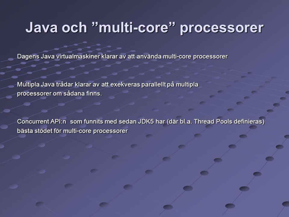 """Java och """"multi-core"""" processorer Dagens Java virtualmaskiner klarar av att använda multi-core processorer Multipla Java trådar klarar av att exekvera"""