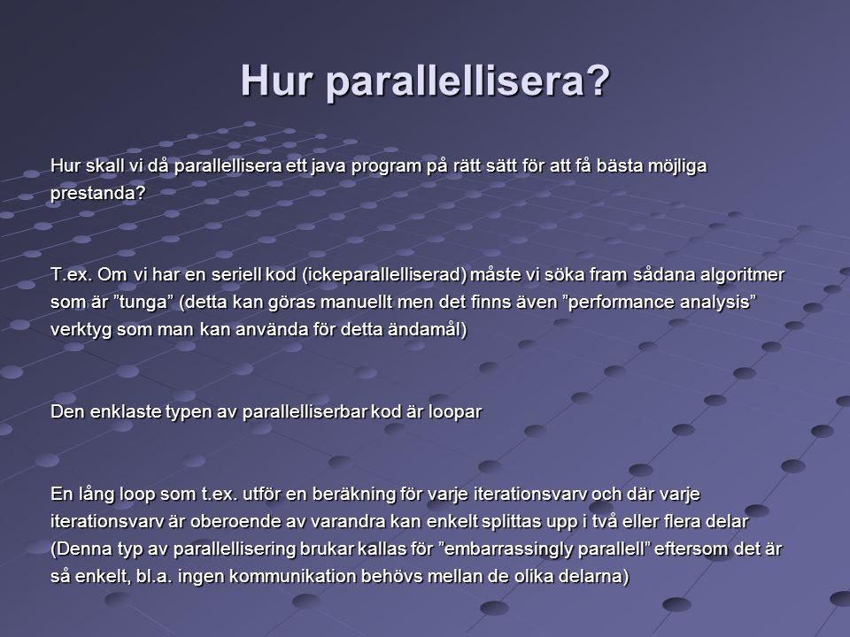 Hur parallellisera? Hur skall vi då parallellisera ett java program på rätt sätt för att få bästa möjliga prestanda? T.ex. Om vi har en seriell kod (i