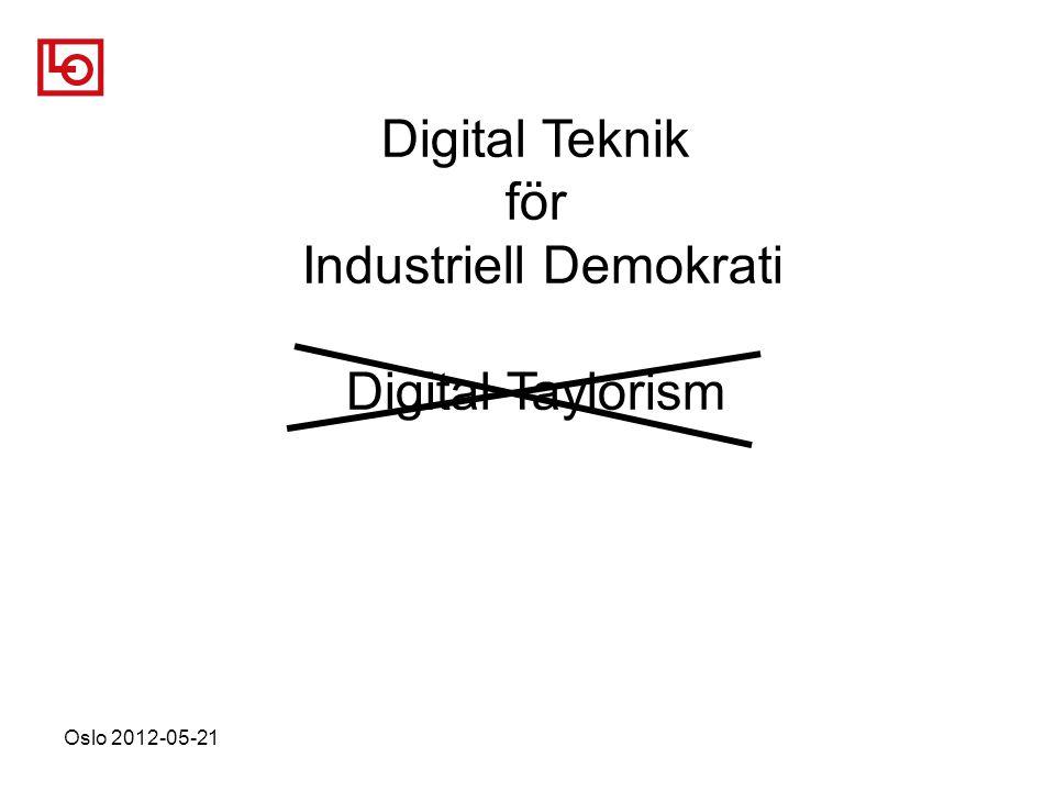 Oslo 2012-05-21 Digital Teknik för Industriell Demokrati Digital Taylorism
