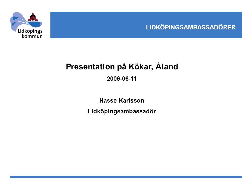 LIDKÖPINGSAMBASSADÖRER Presentation på Kökar, Åland 2009-06-11 Hasse Karlsson Lidköpingsambassadör