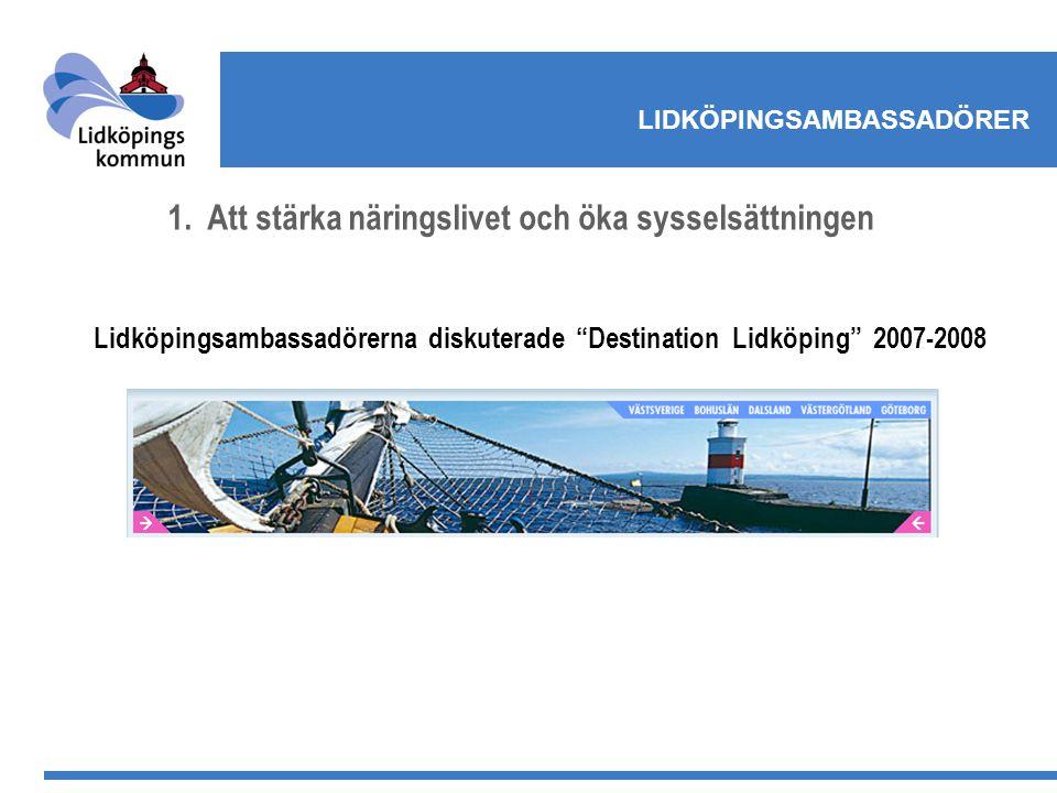 """LIDKÖPINGSAMBASSADÖRER 1.Att stärka näringslivet och öka sysselsättningen Lidköpingsambassadörerna diskuterade """"Destination Lidköping"""" 2007-2008"""
