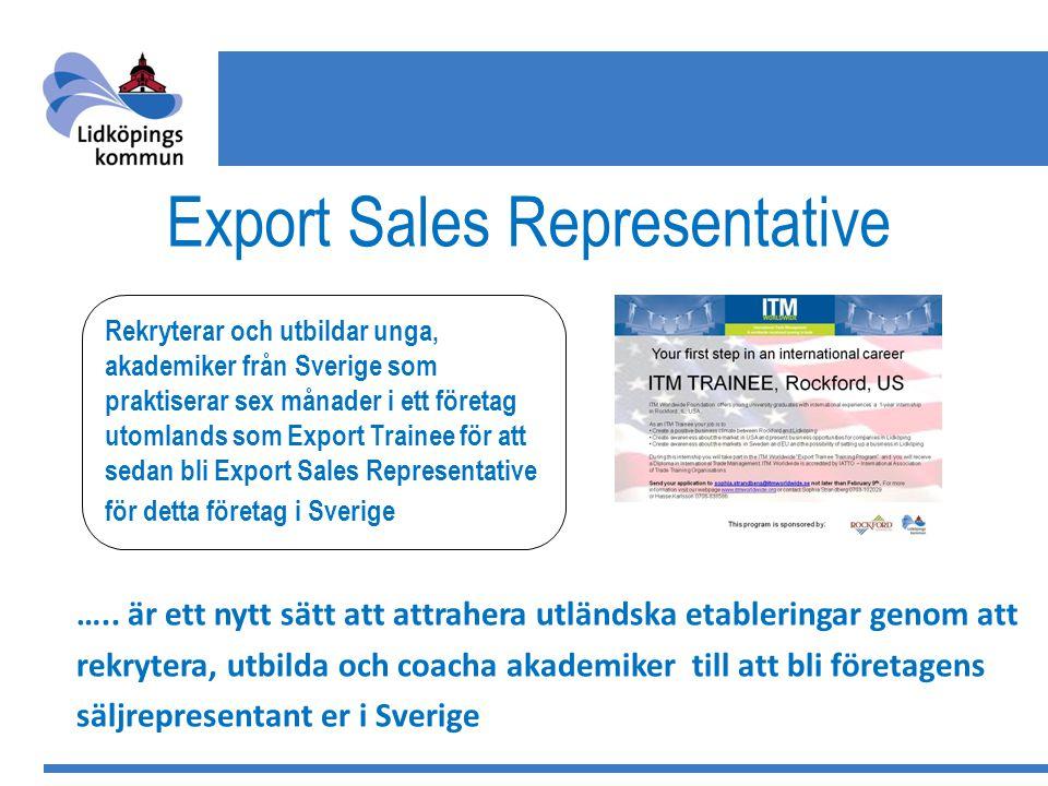 Export Sales Representative Rekryterar och utbildar unga, akademiker från Sverige som praktiserar sex månader i ett företag utomlands som Export Trainee för att sedan bli Export Sales Representative för detta företag i Sverige …..