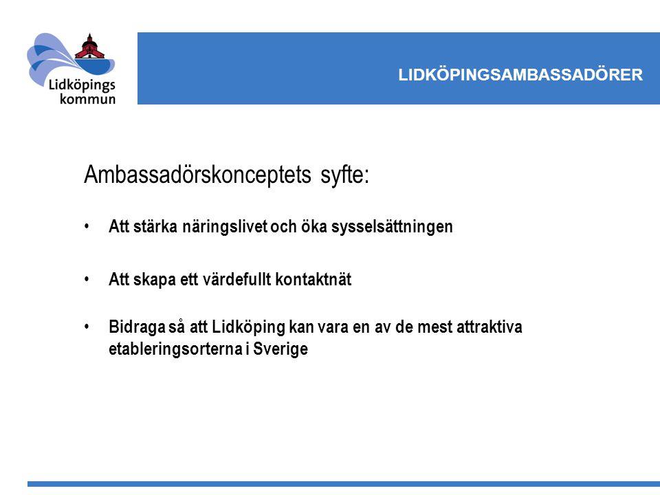 LIDKÖPINGSAMBASSADÖRER Ambassadörskonceptets syfte: Att stärka näringslivet och öka sysselsättningen Att skapa ett värdefullt kontaktnät Bidraga så att Lidköping kan vara en av de mest attraktiva etableringsorterna i Sverige