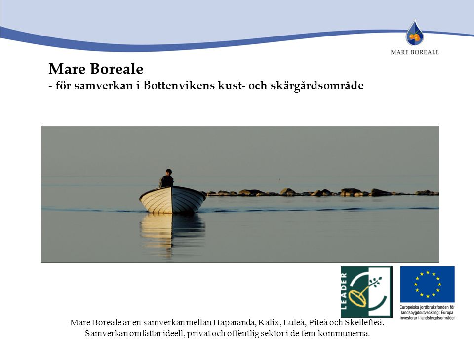 Mare Boreale - för samverkan i Bottenvikens kust- och skärgårdsområde Mare Boreale är en samverkan mellan Haparanda, Kalix, Luleå, Piteå och Skellefte