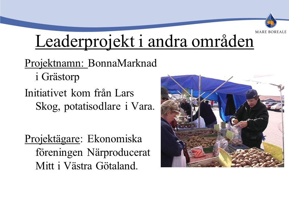Leaderprojekt i andra områden Projektnamn: BonnaMarknad i Grästorp Initiativet kom från Lars Skog, potatisodlare i Vara. Projektägare: Ekonomiska före
