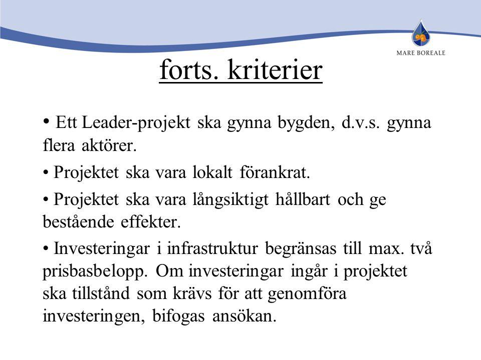 forts. kriterier Ett Leader-projekt ska gynna bygden, d.v.s. gynna flera aktörer. Projektet ska vara lokalt förankrat. Projektet ska vara långsiktigt
