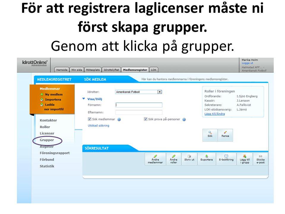 För att registrera laglicenser måste ni först skapa grupper. Genom att klicka på grupper.