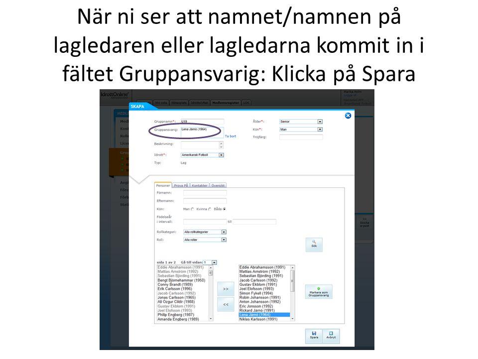 När ni ser att namnet/namnen på lagledaren eller lagledarna kommit in i fältet Gruppansvarig: Klicka på Spara