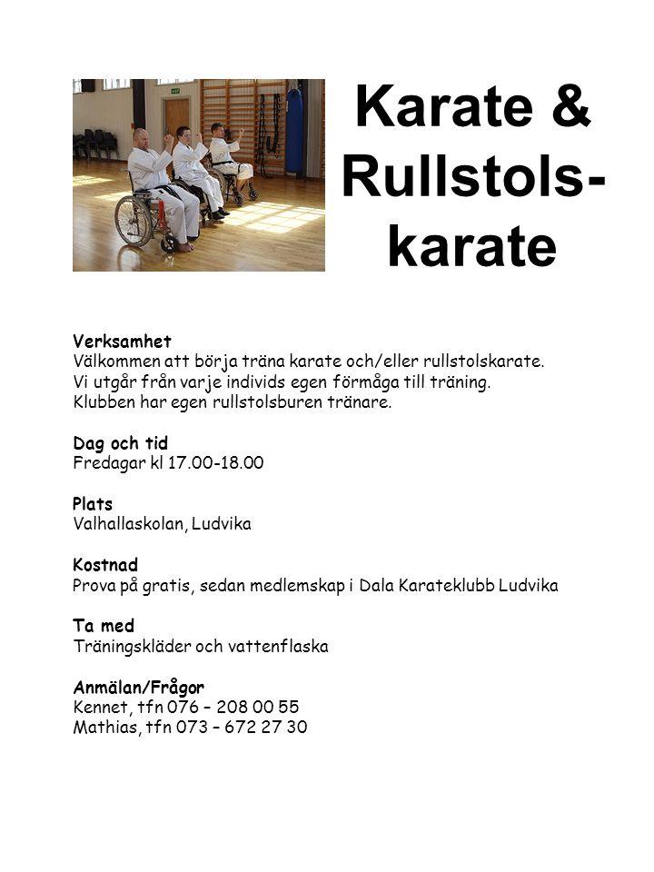 Karate & Rullstols- karate Verksamhet Välkommen att börja träna karate och/eller rullstolskarate. Vi utgår från varje individs egen förmåga till träni