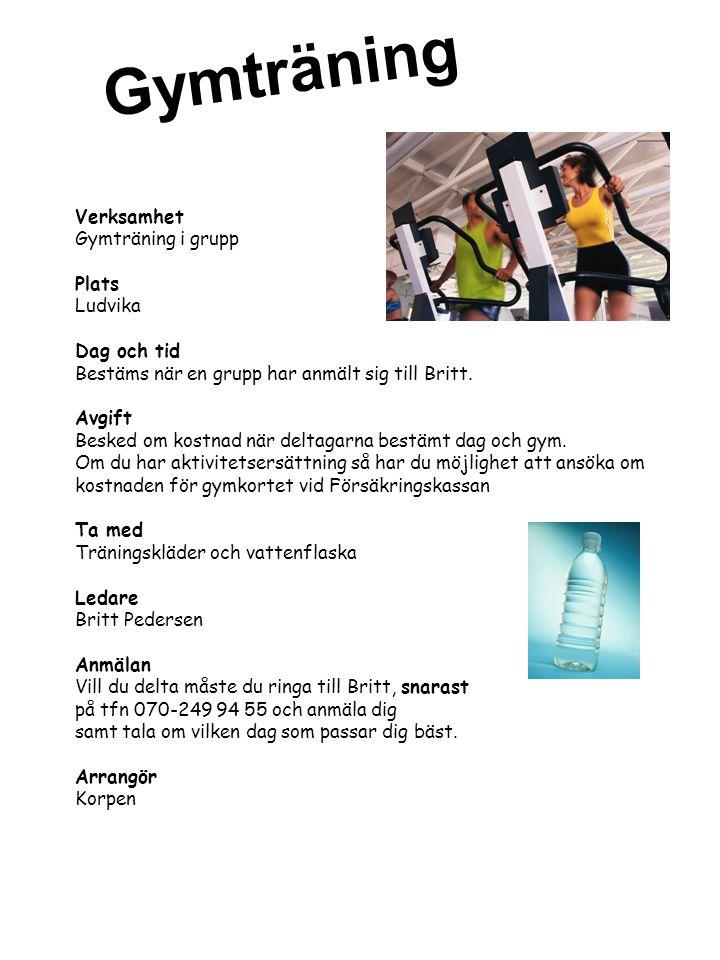 Gymträning Verksamhet Gymträning i grupp Plats Ludvika Dag och tid Bestäms när en grupp har anmält sig till Britt. Avgift Besked om kostnad när deltag