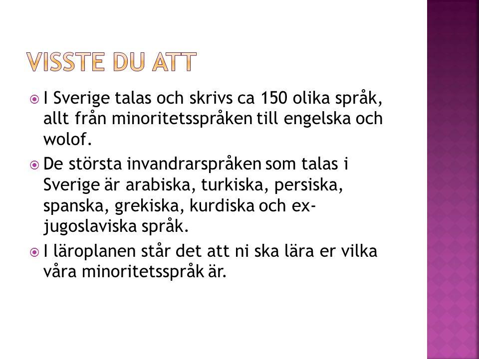  I Sverige talas och skrivs ca 150 olika språk, allt från minoritetsspråken till engelska och wolof.  De största invandrarspråken som talas i Sverig